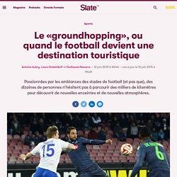 Le «groundhopping», ou quand le football devient une destination touristique