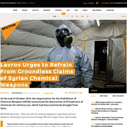 Lavrov Urges to Refrain From Groundless Claims of Syrian Chemical Weapons