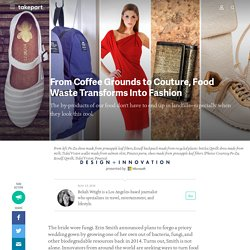 From Coffee Grounds to Couture, Food Waste Transforms Into Fashion