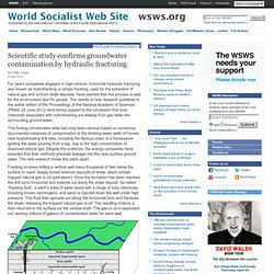 WORLD SOCIALIST WEB SITE 09/07/13 Scientific study confirms groundwater contamination by hydraulic fracturing