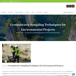 Groundwater Sampling Techniques for Environmental Projects