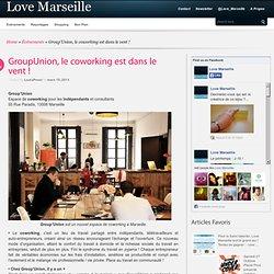 Group'Union, le coworking est dans le vent ! « Love Marseille