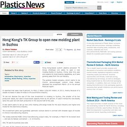 Hong Kong's TK Group to open new molding plant in Suzhou