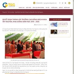 TẬP ĐOÀN T&G GROUP - Quyết định thành lập Trường Cao đẳng Bách Khoa Tây Nguyên, khai giảng năm học 2019 – 2020