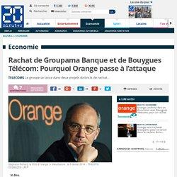 Rachat de Groupama Banque et de Bouygues Télécom: Pourquoi Orange passe à l'attaque