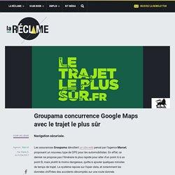 Groupama concurrence Google Maps avec le trajet le plus sûr