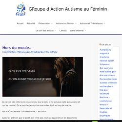 Hors du moule... - GRoupe d Action Autisme au Féminin