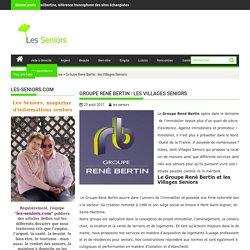 Groupe René Bertin : les Villages Seniors - les-seniors.com