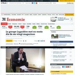 Le groupe Lagardère met en vente dix de ses vingt magazines