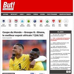 Coupe du Monde – Groupe G : Ghana, le meilleur espoir africain ? (26/32)