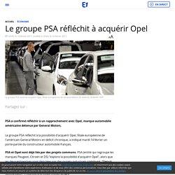 Le groupe PSA réfléchit à acquérir Opel