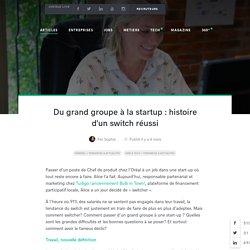 Du grand groupe à la startup : histoire d'un switch réussi