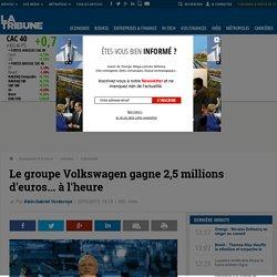 Le groupe Volkswagen gagne 2,5 millions d'euros... à l'heure