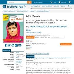 Moi Malala, avec un groupement « Des discours au service de grandes causes », Malala Yousafzai, Laurence Mokrani, Hatier, Classiques & Cie Collège, 9782401063679