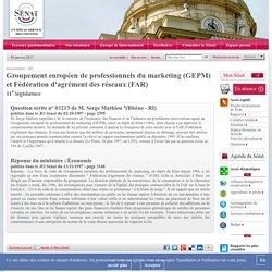 Groupement européen de professionnels du marketing (GEPM) et Fédération d'agrément des réseaux (FAR) - Sénat