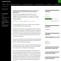Des groupes petits ou inégaux dans le relai de hockey