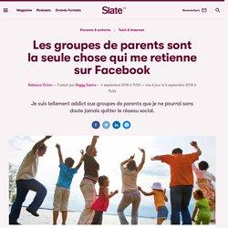 Les groupes de parents sont la seule chose qui me retienne sur Facebook