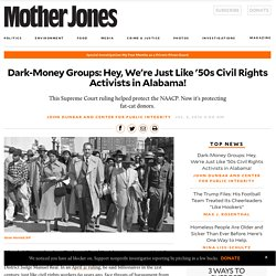 Dark-Money Groups: Hey, We're Just Like '50s Civil Rights Activists in Alabama!