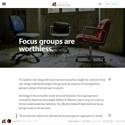 Focus Groups Are Worthless — Research Things