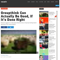 Groupthink Can Actually Be Good, If It's Done Right