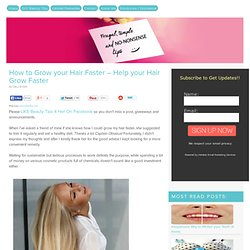 How to Grow your Hair Faster – Help your Hair Grow Faster