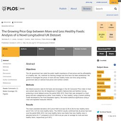 PLOS 08/10/14 The Growing Price Gap between More and Less Healthy Foods: Analysis of a Novel Longitudinal UK Dataset