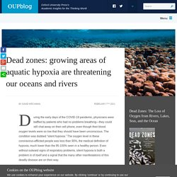 Dead zones: growing areas of aquatic hypoxia are threatening our oceans and rivers