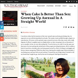 When Cake Is Better Than Sex: Growing Up Asexual In A Straight World