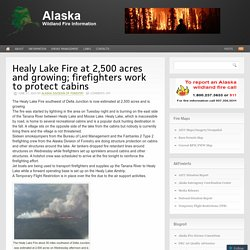 Healy Lake Fire at 2,500 acres and growing; firefighters work to protect cabins