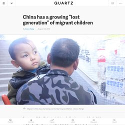 "China has a growing ""lost generation"" of migrant children"