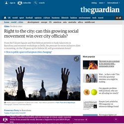 Right to the city: can this growing social movement win over city officials?