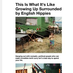 This Is What It's Like Growing Up Surrounded by English Hippies - VICE