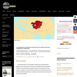 Growing Water Tensions In Central Asia