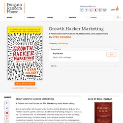 Growth hacker marketing. A primer on the future of PR, marketing and advertising.