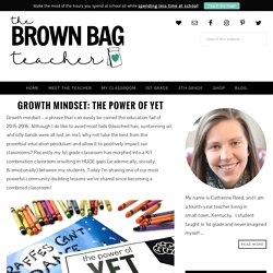 Growth Mindset: The Power of Yet - The Brown Bag Teacher
