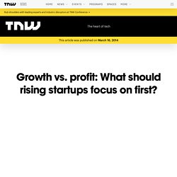 Growth vs. Profit: What Should Rising Startups Focus On First?