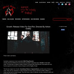 Growth: Release Video For Soul Rot, Directed By Adrian Goleby