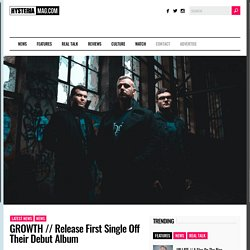 GROWTH // Release First Single Off Their Debut Album