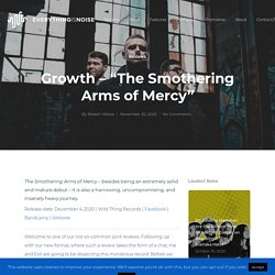 """Growth - """"The Smothering Arms of Mercy"""" - Everything Is Noise"""