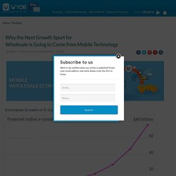 Why the Next Growth Spurt for Wholesale is Going to Come from Mobile Technology – Wydr