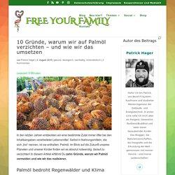 10 Gründe, warum wir auf Palmöl verzichten - und wie wir das umsetzen