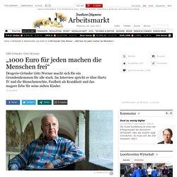 """DM-Gründer Götz Werner: """"1000 Euro für jeden machen die Menschen frei"""" - Arbeitsmarkt und Hartz IV"""