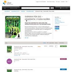 Svenska för dig – Grammatik i flera nivåer Grundläromedel Svenska Grundskola år 6-9 Grundskola Liber