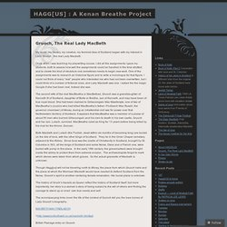 Gruoch, The Real Lady MacBeth « HAGG[US] : A Kenan Breathe Project