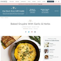Baked Gruyère With Garlic & Herbs Recipe on Food52