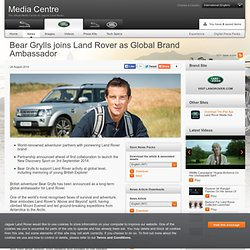 Bear Grylls joins Land Rover as Global Brand Ambassador