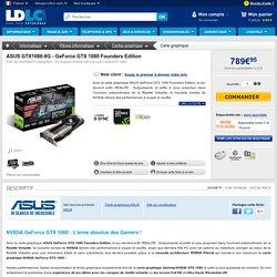 ASUS GTX1080-8G - GeForce GTX 1080 Founders Edition (GTX1080-8G) : achat / vente Carte graphique sur ldlc.com
