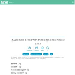 Guacamole bread with fried eggs and chipotle salsa recipe