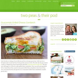 Guacamole Grilled Cheese Sandwich | Grilled Cheese Recipe | Two Peas & Their Pod - StumbleUpon