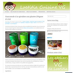 Guacamole à la spiruline aux plantes {Végane et cru}